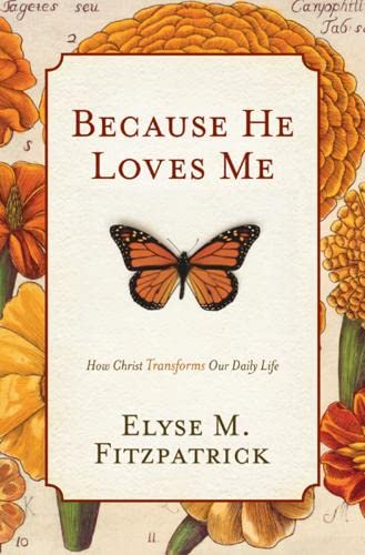 9781433519512: Because He Loves Me: How Christ Transforms Our Daily Life