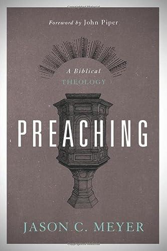 9781433519710: Preaching: A Biblical Theology