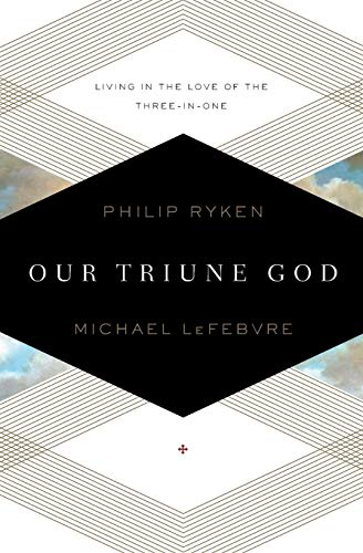 Our Triune God: Living in the Love of the Three-in-One (9781433519871) by Philip Graham Ryken; Michael LeFebvre
