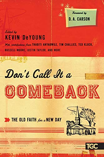 9781433521690: Don't Call It a Comeback: The Old Faith for a New Day