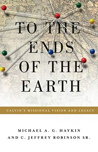 9781433523540: To the Ends of the Earth: Calvin's Missional Vision and Legacy