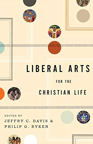 Liberal Arts for the Christian Life: Davis, Jeffry C.