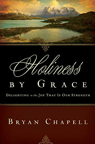 Holiness by Grace (Redesign): Delighting in the Joy That Is Our Strength (1433524422) by Bryan Chapell