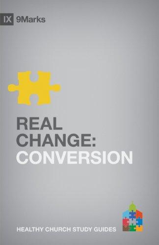 Real Change: Conversion (9Marks: Healthy Church Study: Bobby Jamieson