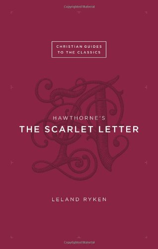 Hawthorne's The Scarlet Letter (Christian Guides to the Classics) (1433526085) by Ryken, Leland