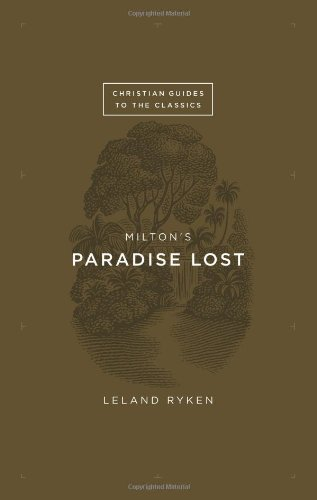 Milton's Paradise Lost (Christian Guides to the Classics) (1433526204) by Ryken, Leland