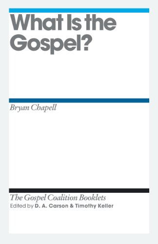 What Is the Gospel? (Gospel Coalition Booklets) (1433526751) by Bryan Chapell