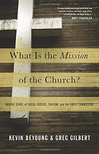 9781433526909: What Is the Mission of the Church: Making Sense of Social Justice, Shalom, and the Great Commission