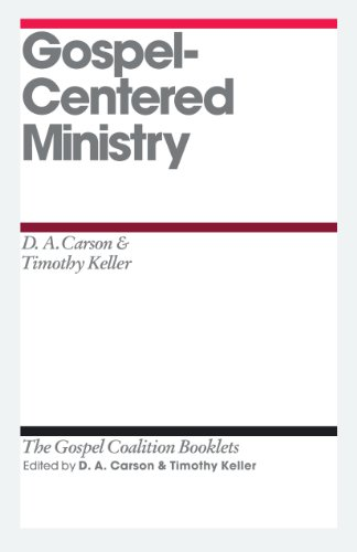 Gospel-Centered Ministry (The Gospel Coalition Booklets) (1433527596) by Carson, D. A.; Keller, Timothy