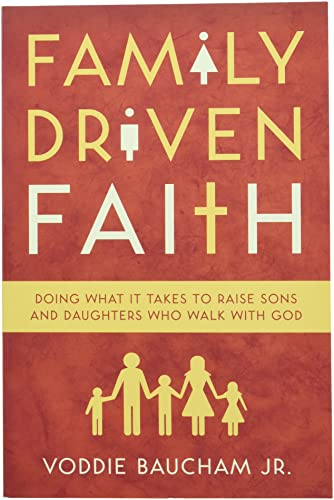 9781433528125: Family Driven Faith: Doing What It Takes to Raise Sons and Daughters Who Walk with God