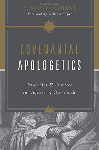 9781433528170: Covenantal Apologetics: Principles and Practice in Defense of Our Faith