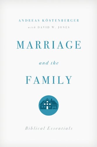 Marriage and the Family: Biblical Essentials (1433528568) by Andreas J. Kostenberger; David W. Jones