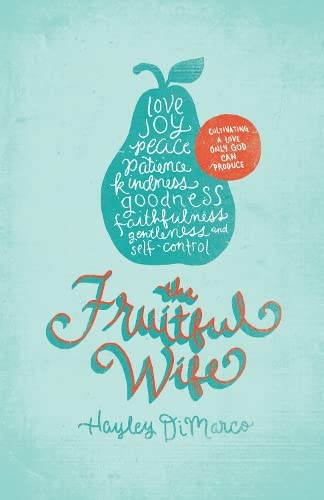 9781433530708: The Fruitful Wife: Cultivating a Love Only God Can Produce