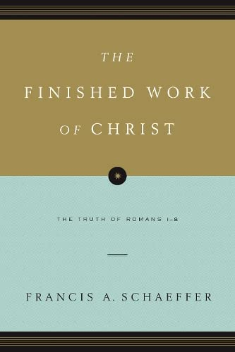 9781433531545: The Finished Work of Christ (Paperback Edition): The Truth of Romans 1-8