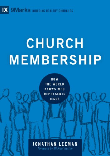 9781433532375: Church Membership: How the World Knows Who Represents Jesus (9Marks: Building Healthy Churches)