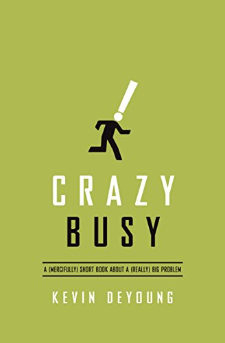 9781433533389: Crazy Busy: A (Mercifully) Short Book about a (Really) Big Problem