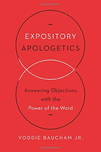 9781433533792: Expository Apologetics: Answering Objections with the Power of the Word