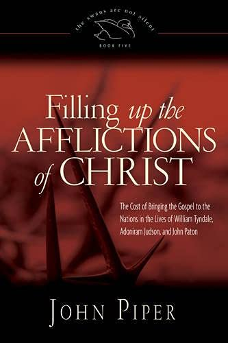 9781433533839: Filling up the Afflictions of Christ (Paperback Edition): The Cost of Bringing the Gospel to the Nations in the Lives of William Tyndale, Adoniram Judson, and John Paton