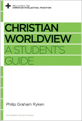 9781433535406: Christian Worldview: A Student's Guide (Reclaiming the Christian Intellectual Tradition)