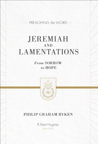 Jeremiah and Lamentations (Redesign): From Sorrow to Hope (Preaching the Word) (9781433535512) by Philip Graham Ryken
