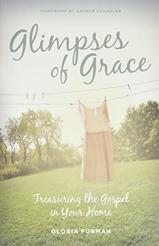 9781433536052: Glimpses of Grace: Treasuring the Gospel in Your Home