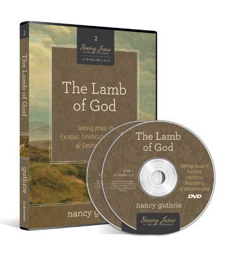 The Lamb of God DVD: Seeing Jesus in Exodus, Leviticus, Numbers, and Deuteronomy: Nancy Guthrie
