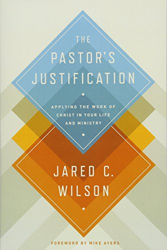9781433536649: The Pastor's Justification: Applying the Work of Christ in Your Life and Ministry