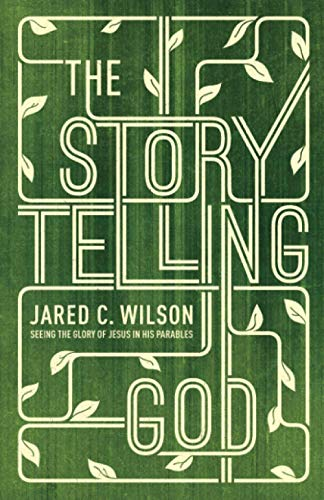 9781433536687: The Storytelling God: Seeing the Glory of Jesus in His Parables