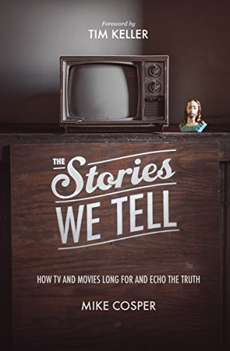 9781433537080: The Stories We Tell: How TV and Movies Long for and Echo the Truth (Cultural Renewal)