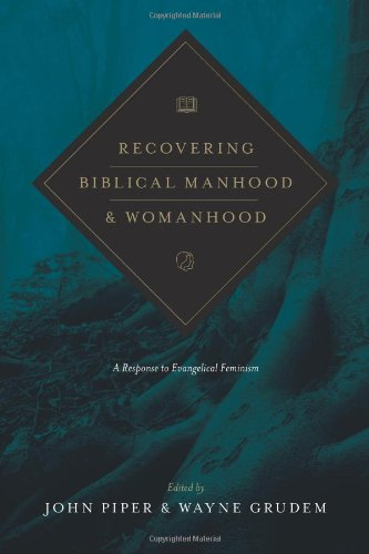 9781433537127: Recovering Biblical Manhood and Womanhood (Redesign): A Response to Evangelical Feminism