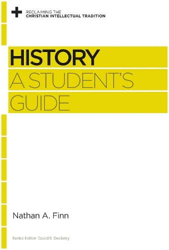9781433537639: History: A Student's Guide (Reclaiming the Christian Intellectual Tradition)