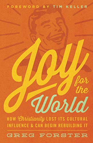 9781433538001: Joy for the World: How Christianity Lost Its Cultural Influence and Can Begin Rebuilding It (Cultural Renewal)