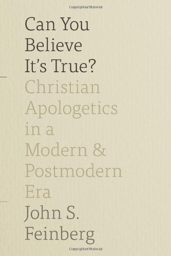 Can You Believe It's True?: Christian Apologetics in a Modern and Postmodern Era: Feinberg, ...