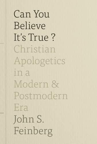 Can You Believe It's True?: Christian Apologetics: John S. Feinberg