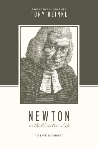 Newton on the Christian Life: Reinke, Tony/ Nichols,