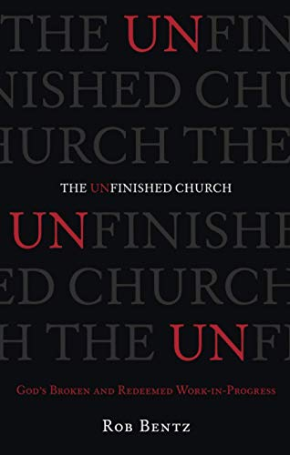 9781433540066: The Unfinished Church: God's Broken and Redeemed Work-in-Progress