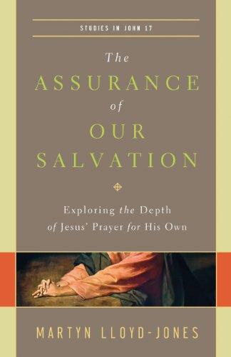 The Assurance of Our Salvation: Exploring the Depth of Jesus' Prayer for His Own (Paperback): ...