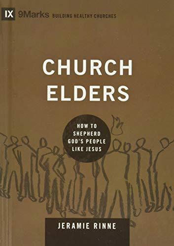 9781433540875: Church Elders: How to Shepherd God's People Like Jesus (9marks: Building Healthy Churches)