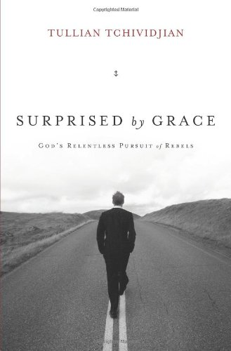 Surprised by Grace (Paperback Edition): God's Relentless Pursuit of Rebels (143354136X) by Tullian Tchividjian