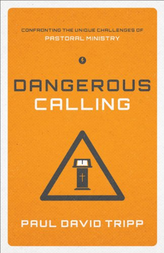 9781433541377: Dangerous Calling (Paperback Edition): Confronting the Unique Challenges of Pastoral Ministry