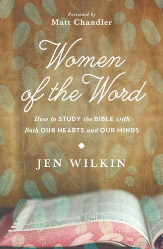 9781433541766: Women of the Word: How to Study the Bible with Both Our Hearts and Our Minds