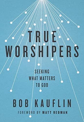 True Worshipers: Kauflin, Bob