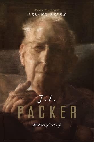 J. I. Packer: An Evangelical Life: Ryken, Leland