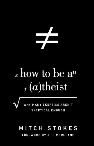 9781433542985: How to Be an Atheist: Why Many Skeptics Aren't Skeptical Enough