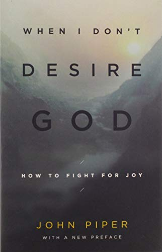 9781433543173: When I Don't Desire God (Redesign): How to Fight for Joy