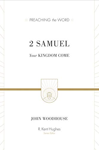 2 Samuel: Your Kingdom Come (Preaching the Word): Woodhouse, John
