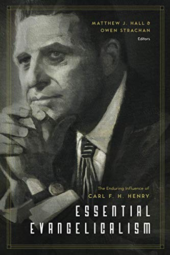 Essential Evangelicalism: The Enduring Influence of Carl: Hall, Matthew [Editor];