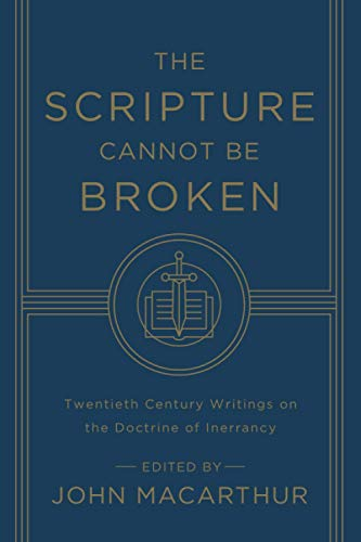 The Scripture Cannot Be Broken: Twentieth Century: MacArthur, John [Editor];
