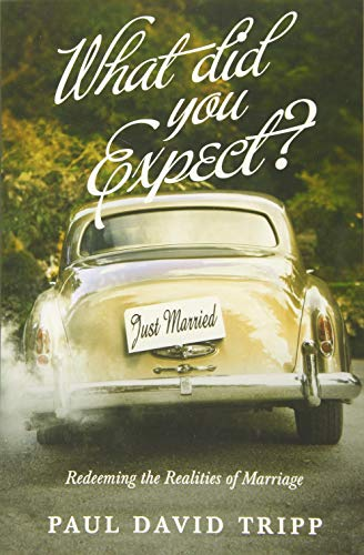 What Did You Expect? (Redesign): Redeeming the Realities of Marriage: Tripp, Paul David
