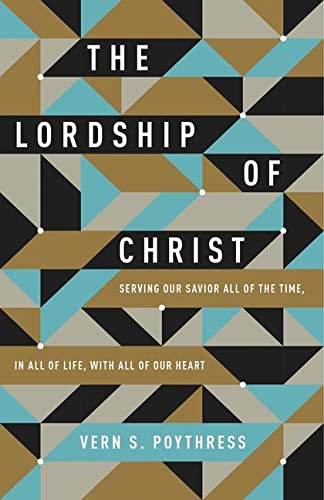 9781433549533: The Lordship of Christ: Serving Our Savior All of the Time, in All of Life, with All of Our Heart